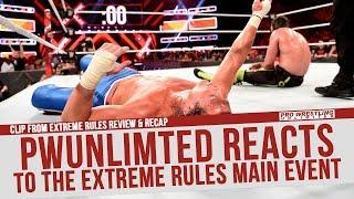 PWUnlimited Reacts To The Main Event Of Extreme Rules