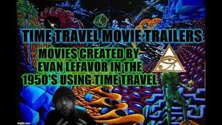 Time Travel Trailers - Movies Created by Evan Lefavor in the 1950's using Time Travel