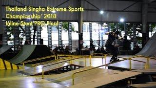 "Aggressive Inline - Thailand Singha Extreme Sports Championship' 2018 (PRO Final) ""Baimon 2018"""