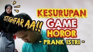PRANK KESURUPAN GAME HOROR!! ISTRI MALAH TAKUT!