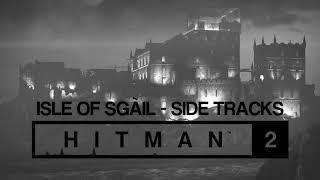 HITMAN 2 Soundtrack - Isle of Sgàil Side Tracks