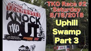 2018 Tennessee Knockout Extreme Enduro - TKO Race #2 - Sat 08/18/2018 - Uphill Swamp Part 3