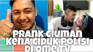 PRANK CIUMAN MALAH KENA CIDUK PAK POLISI DI OME TV!!!