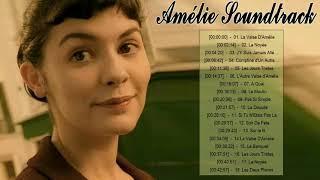Amélie Poulain Soundtrack Playlist || Amélie Bande Originale || Amélie Playlist Poulain 2018