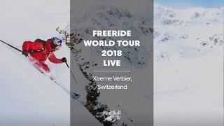LIVE - Freeride World Tour 2018 - Xtreme Verbier, Switzerland