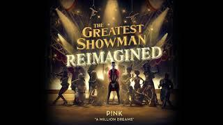 P!nk - A Million Dreams [from The Greatest Showman: Reimagined]