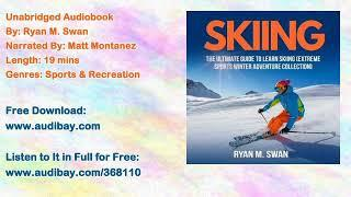 Skiing: The Ultimate Guide to learn Skiing (Extreme sports winter adventure Collection) Audiobook