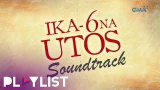 Playlist Soundtrack: Ika-6 na Utos