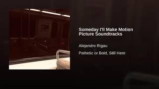 Someday I'll Make Motion Picture Soundtracks