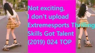 #longboard girl #Extremesports #XSports #Thrilling #Skills #Got Talent (2019) 024 TOP