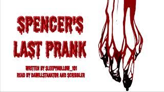 [Creepypasta Reading] 'Spencer's Last Prank' by sleepyhollow_101 (grimdark)