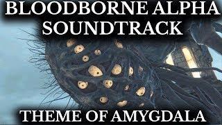 Bloodborne Alpha Soundtrack :: Theme of Amygdala :: False God Hymn