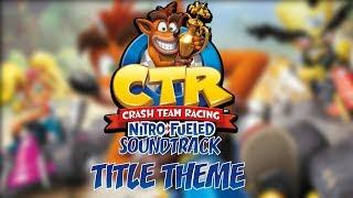 Crash Team Racing Nitro-Fueled Soundtrack | Title Theme