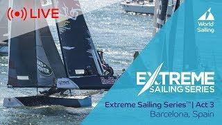 LIVE Sailing | Extreme Sailing Series™ - Act 3 | Barcelona, Spain | Saturday 16th June 2018