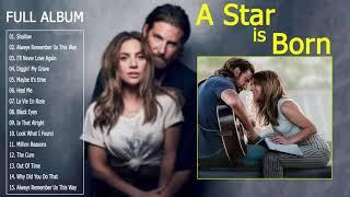 Lady Gaga Full Album 2019 - A Star Is Born Full Soundtrack ( Lady Gaga & Bradley Cooper)