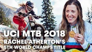 Rachel Atherton's 5th World Championship Title Run | UCI MTB 2018