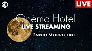 ???? ENNIO MORRICONE  Best Music Soundtracks  (Cinema Hotel Live Stream)