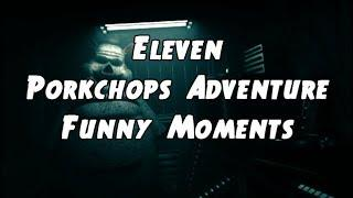 Funny Moments:Eleven - Porkchops Adventure
