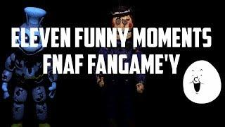 Funny Moments:Eleven-Fnaf Fangame'y