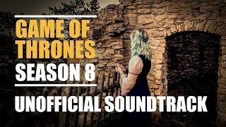 Game of Thrones | Season 8 | Unofficial Soundtrack (Cover)