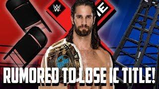 Seth Rollins Is Rumored To Lose The Intercontinental Championship At Extreme Rules!