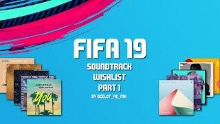 FIFA 19 Soundtrack wishlist Part 1