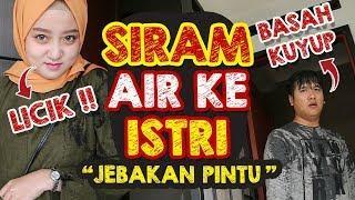 PRANK SIRAM AIR KE ISTRI MALAH KENA SENDIRI #JEBAKANPINTU#PRANKISTRI #PRANKINDONESIA #RIANSAGIT