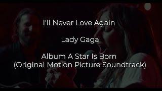 Lady Gaga - I'll Never Love Again (A Star Is Born Soundtrack) [Full HD] lyrics