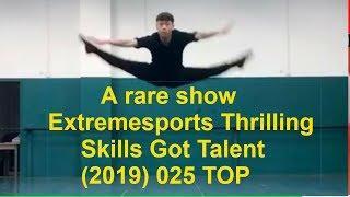A rare show #Extremesports #Thrilling #Skills #Got Talent (2019) 025 TOP