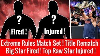 Top WWE Superstar Fired ! Extreme Rules 2018 Match Set ! Raw Superstar Injured ! Possible Match !