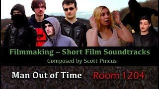 Filmmaking Soundtracks - Man Out of Time and Room 1204 - By Scott Pincus