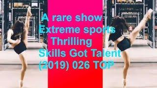 A rare show #Extremesports #Thrilling #Skills #Got Talent (2019) 026 TOP
