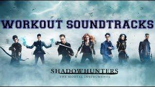 Workout Soundtracks - Shadowhunters The Mortal Instruments
