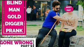 Gold Digger Prank India | Gone Wrong Prank (Blind) | Pranks In India | Pranks 2019 | Harsh Chaudhary